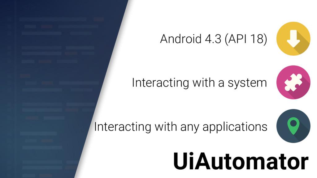 UiAutomator Android 4.3 (API 18) Interacting wi...