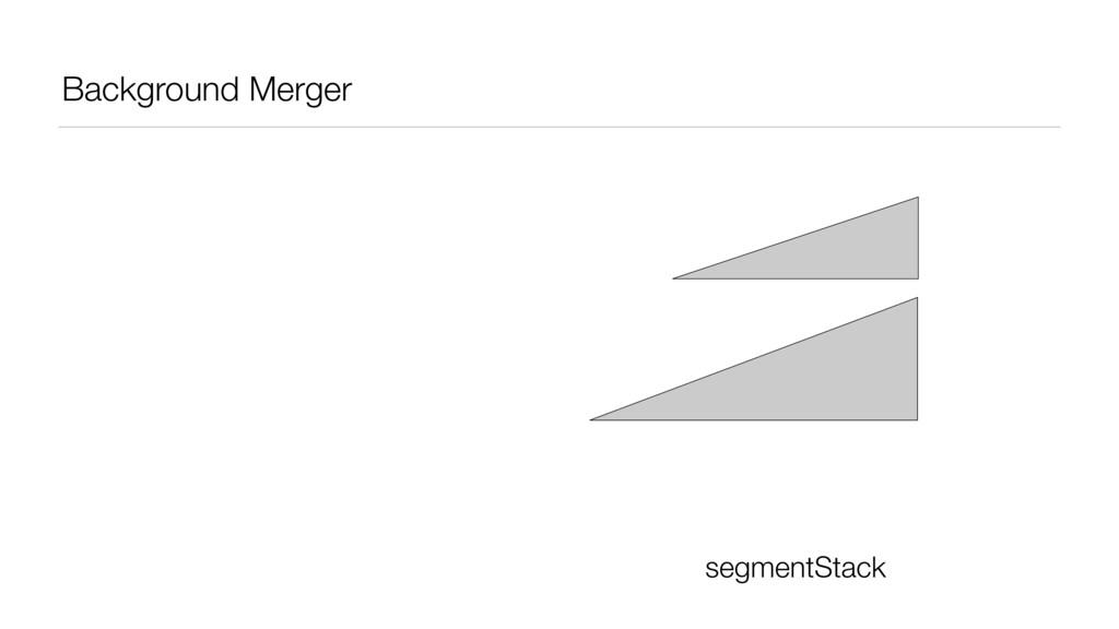 Background Merger segmentStack