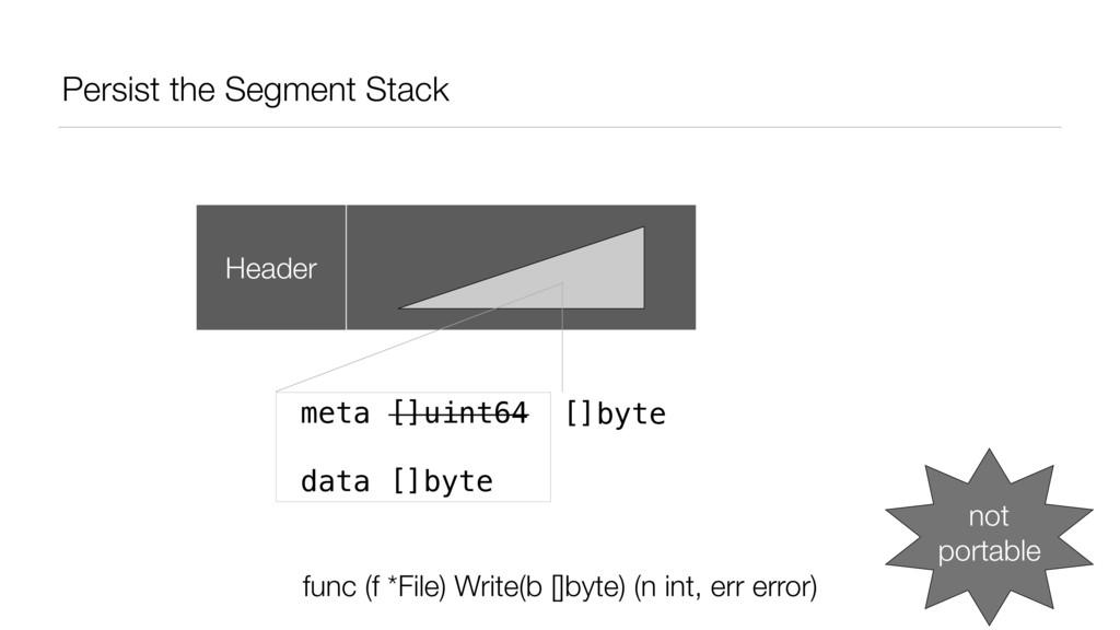 Persist the Segment Stack Header meta []uint64 ...