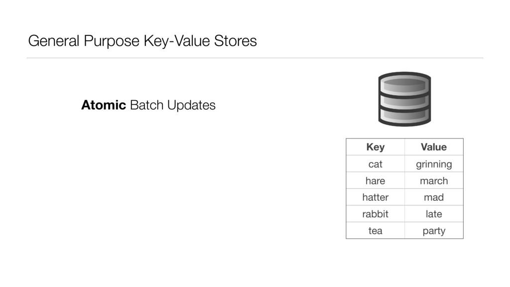 General Purpose Key-Value Stores Key Value cat ...