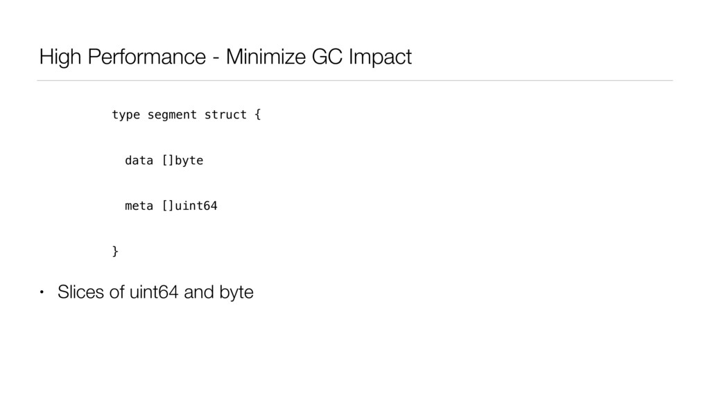 High Performance - Minimize GC Impact • Slices ...