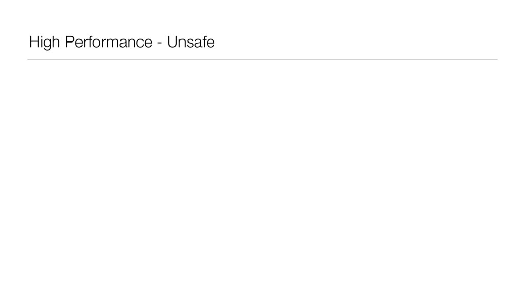 High Performance - Unsafe