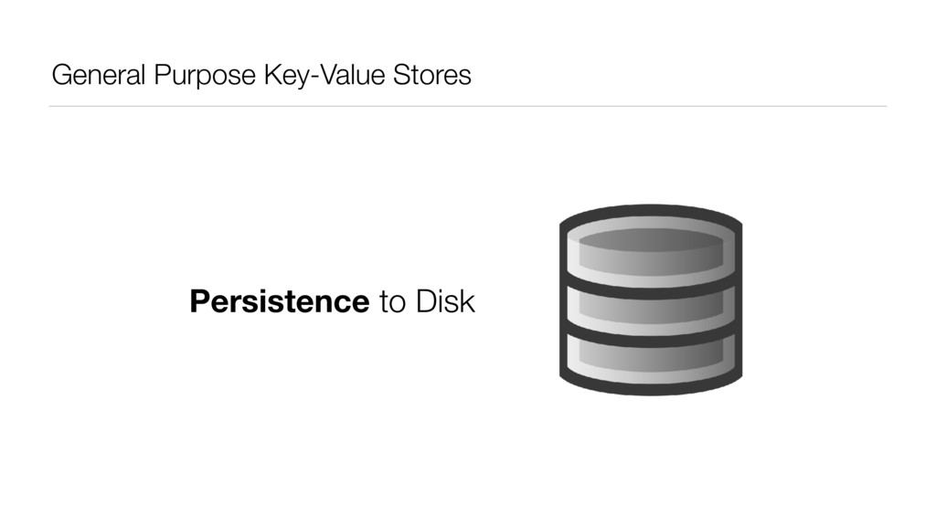 General Purpose Key-Value Stores Persistence to...