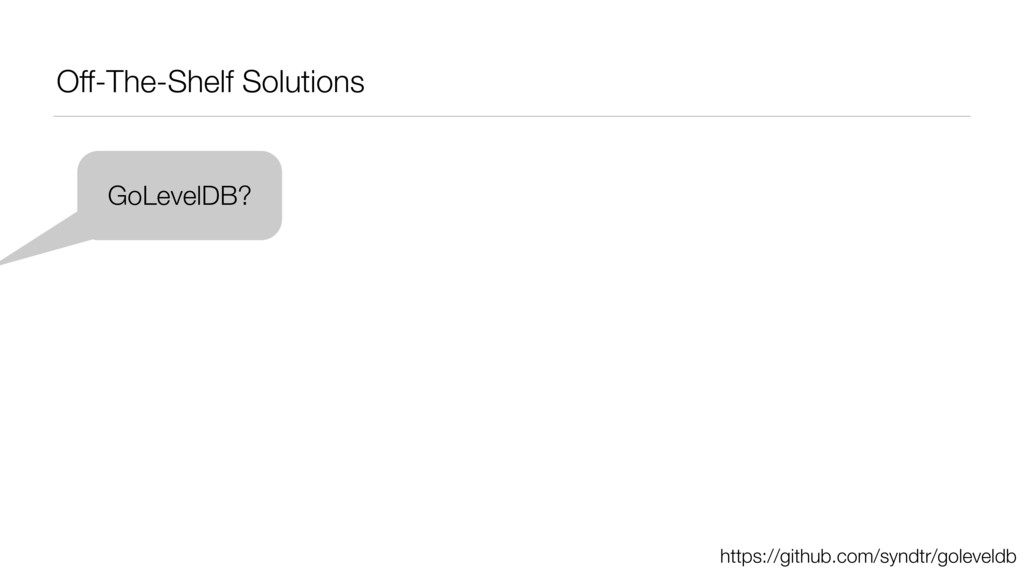 Off-The-Shelf Solutions GoLevelDB? https://gith...