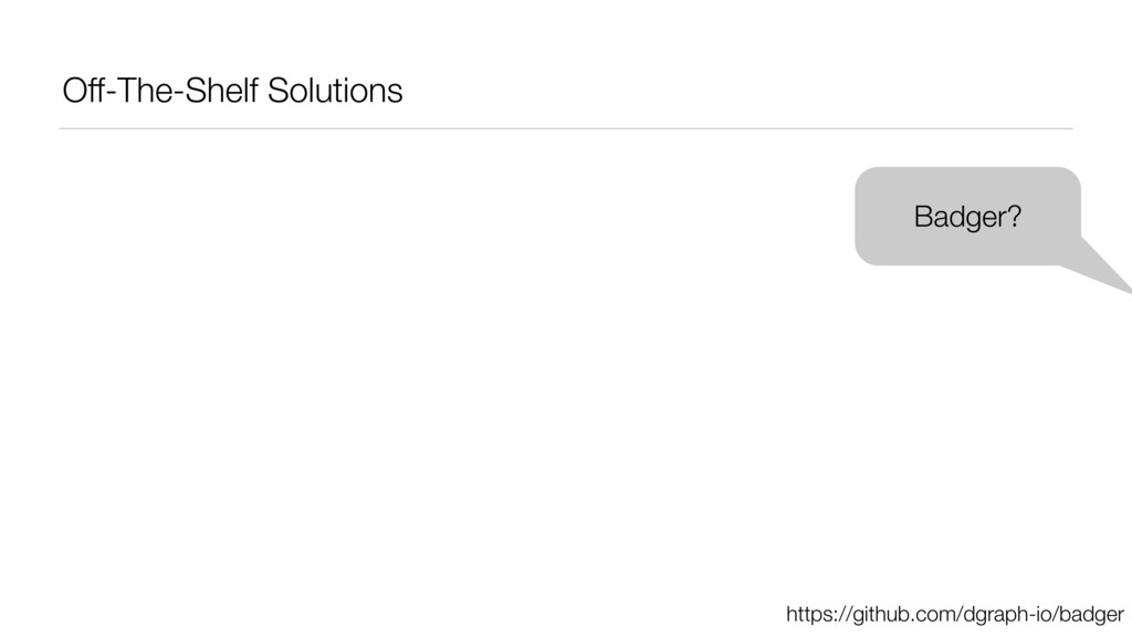 Off-The-Shelf Solutions Badger? https://github....