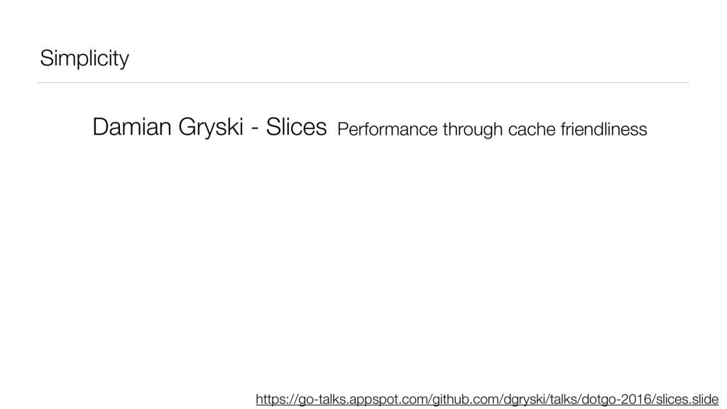 Simplicity Damian Gryski - Slices https://go-ta...