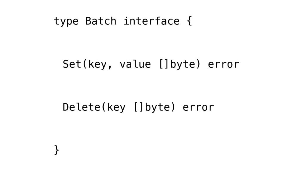 type Batch interface { Set(key, value []byte) e...