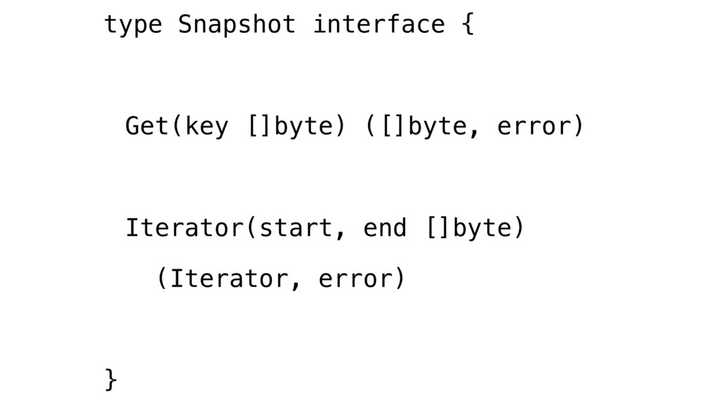 type Snapshot interface { Get(key []byte) ([]by...