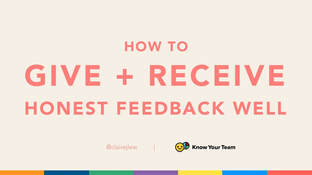 HOW TO GIVE + RECEIVE HONEST FEEDBACK WELL @cla...