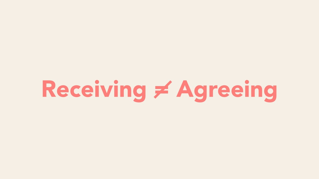 Listening = Obeying Receiving = Agreeing