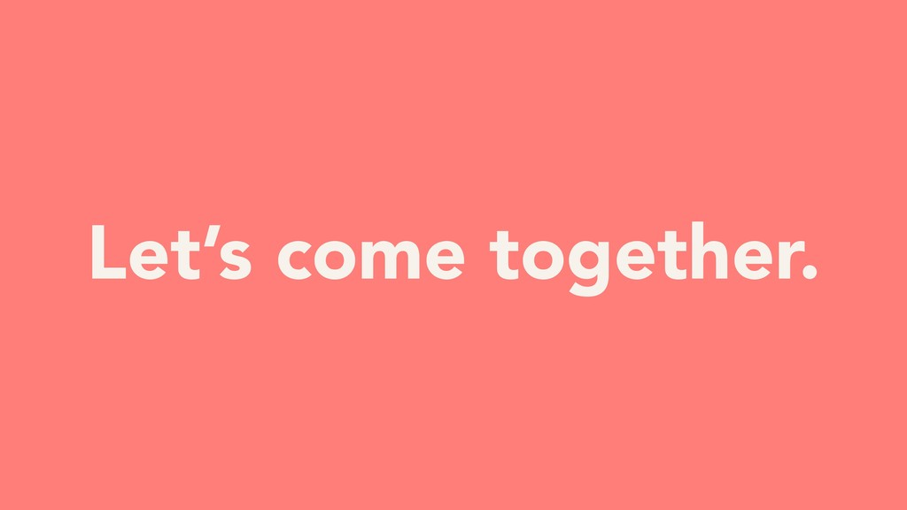 YOUR TURN Let's come together.