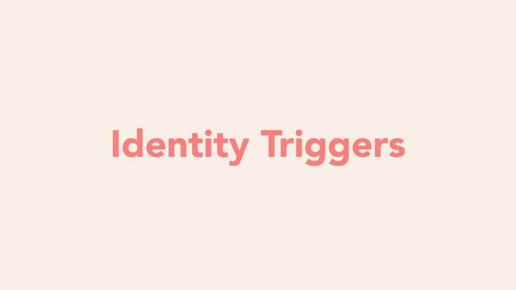 FutilityIdentity Triggers
