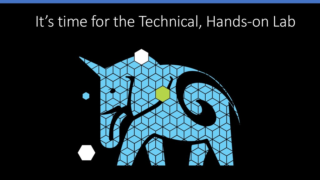It's time for the Technical, Hands-on Lab