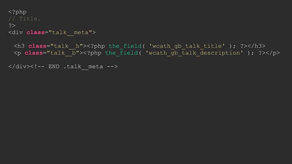 "<?php // Title. ?> <div class=""talk__meta""> <h3..."