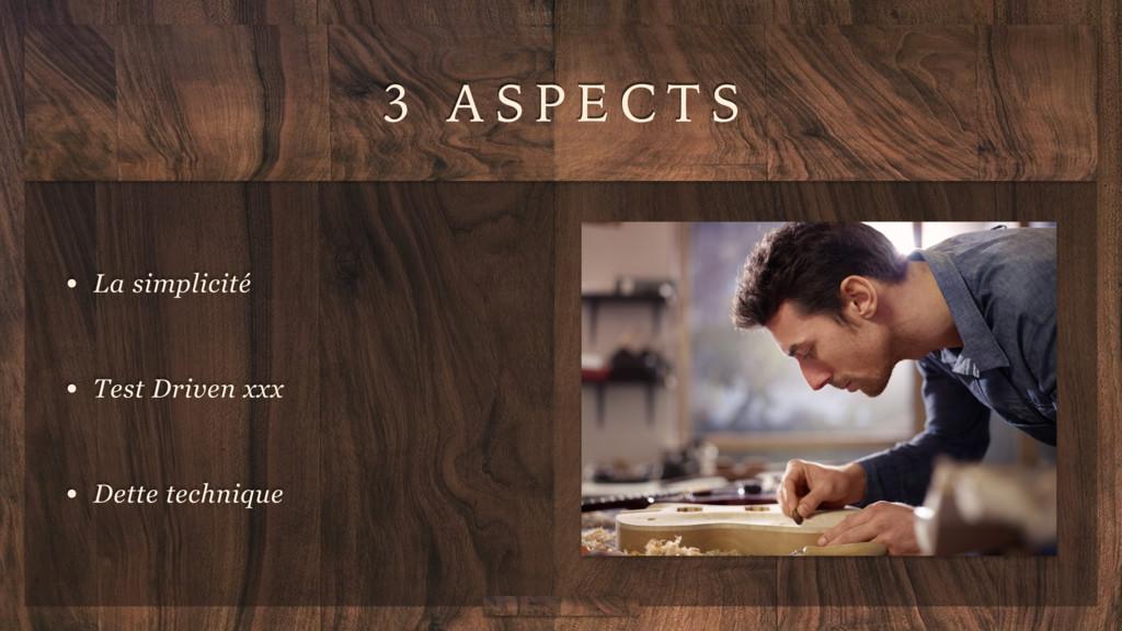 3 A S P E C T S • La simplicité • Test Driven x...