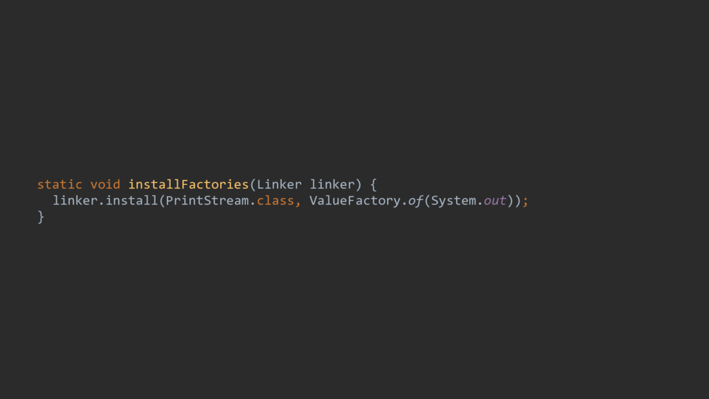 static void installFactories(Linker linker) { l...