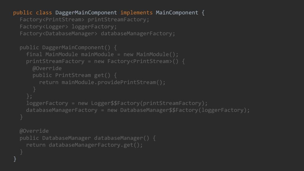 public class DaggerMainComponent implements Mai...