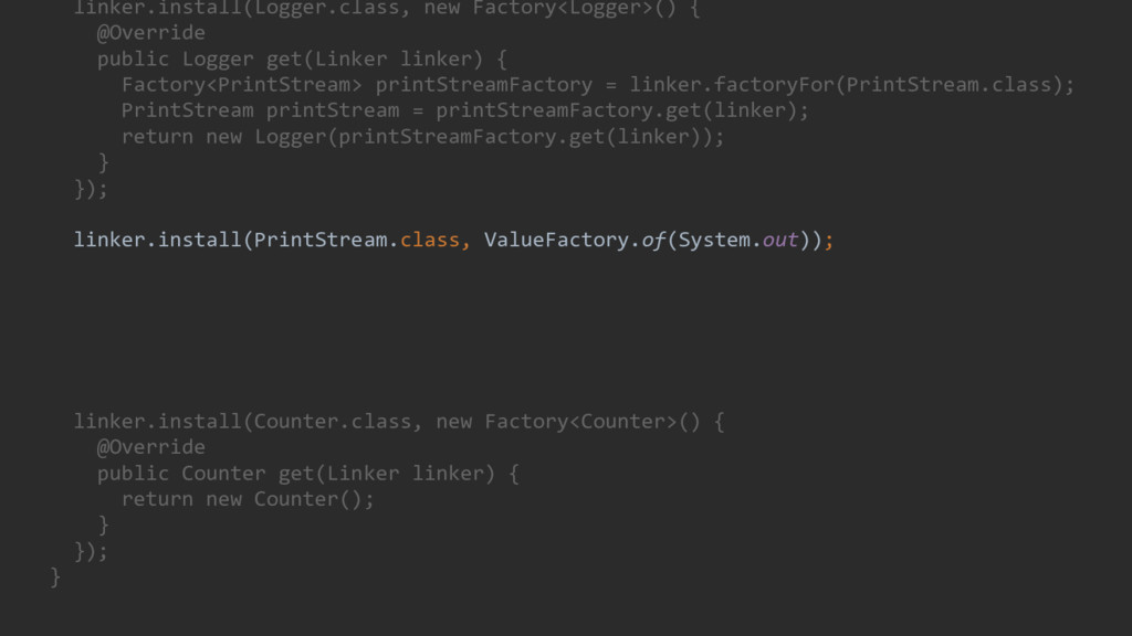 linker.install(Logger.class, new Factory<Logger...