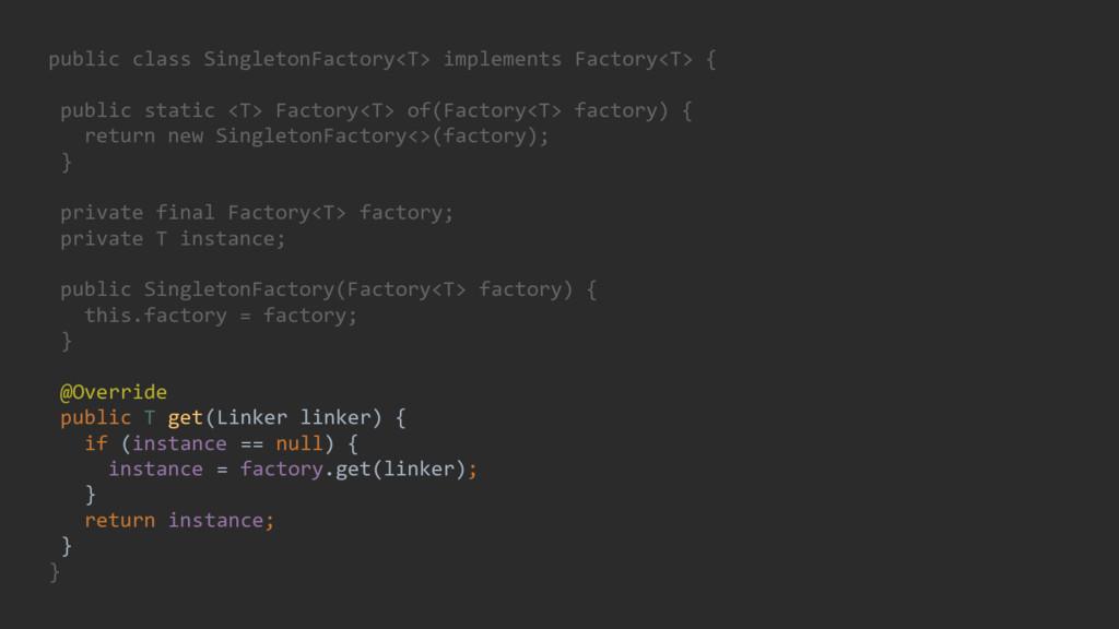 public class SingletonFactory<T> implements Fac...