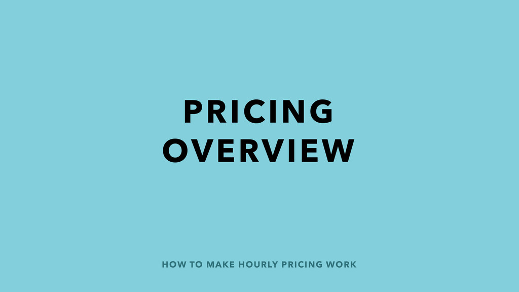 HOW TO MAKE HOURLY PRICING WORK PRICING OVERVIEW