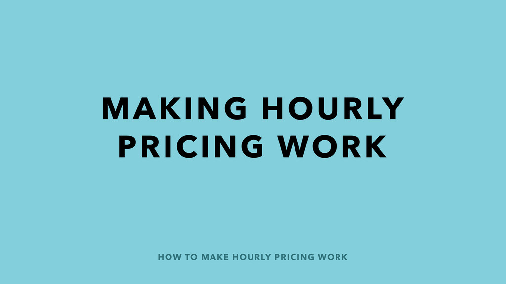 HOW TO MAKE HOURLY PRICING WORK MAKING HOURLY P...