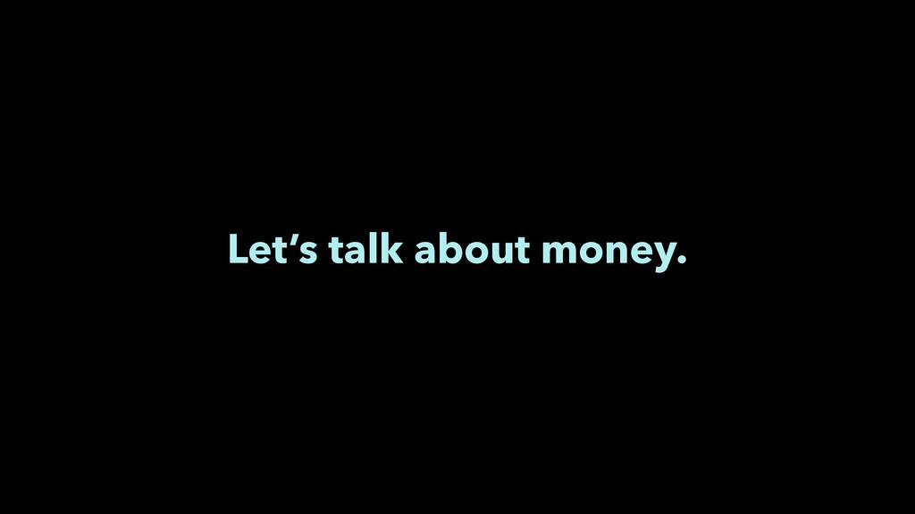 Let's talk about money.