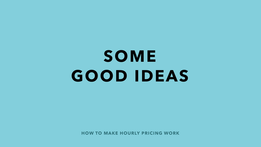 HOW TO MAKE HOURLY PRICING WORK SOME GOOD IDEAS