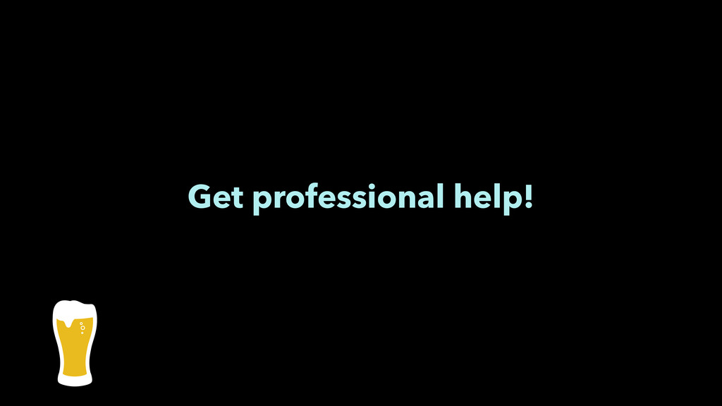 Get professional help!