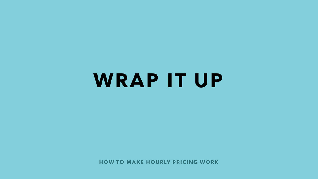 HOW TO MAKE HOURLY PRICING WORK WRAP IT UP
