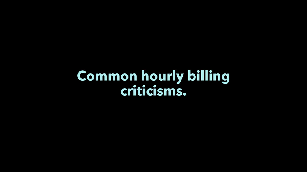 Common hourly billing criticisms.