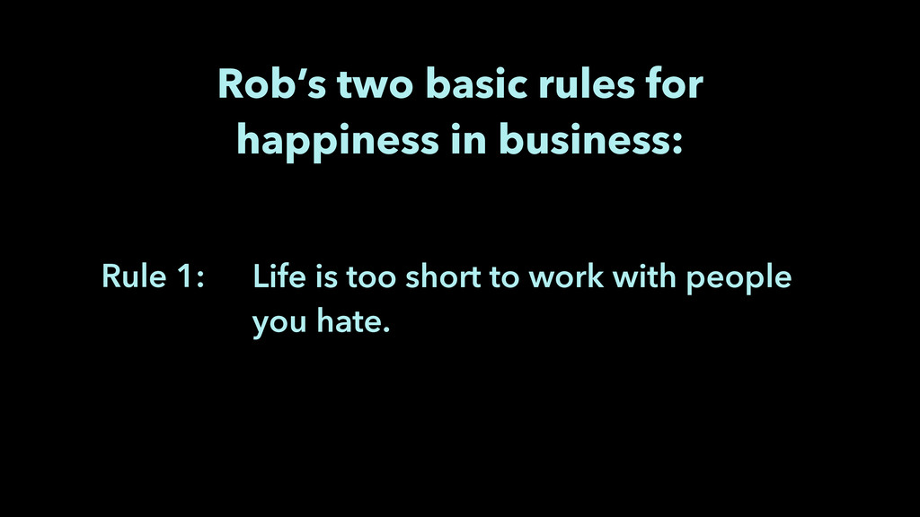 Life is too short to work with people you hate....