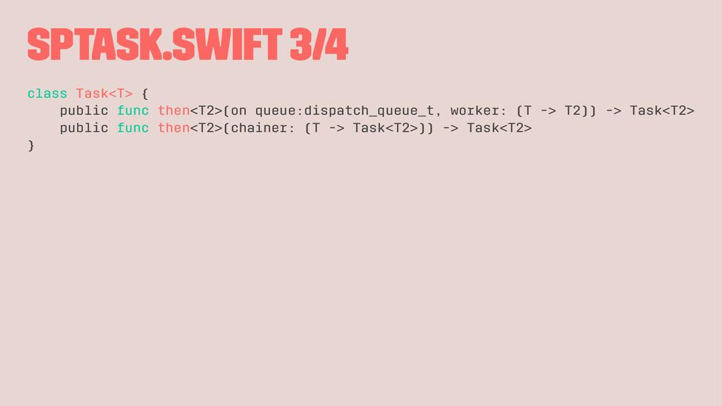 SPTask.swift 3/4 class Task<T> { public func th...