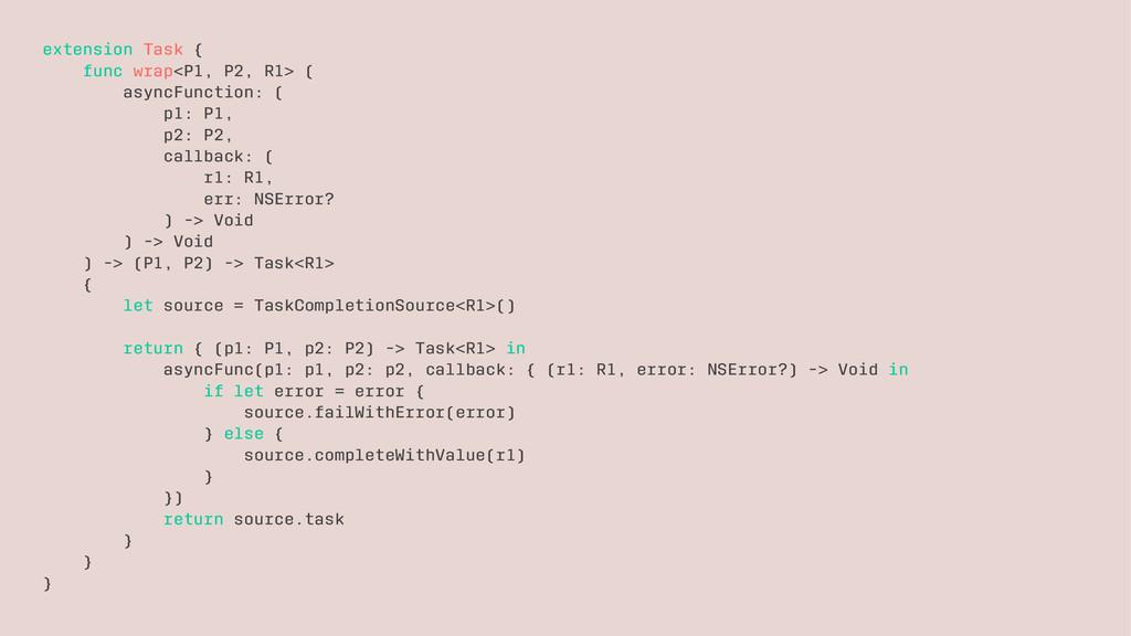 extension Task { func wrap<P1, P2, R1> ( asyncF...