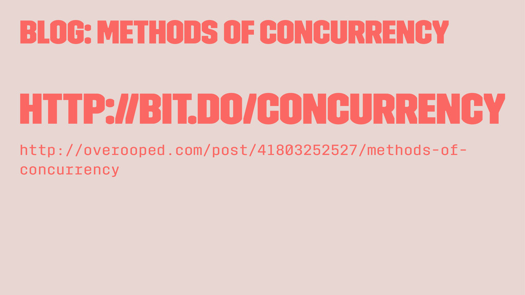 Blog: Methods of Concurrency http://bit.do/conc...