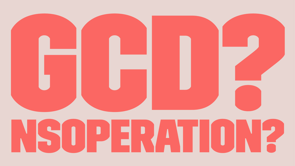 GCD? NSOperation?