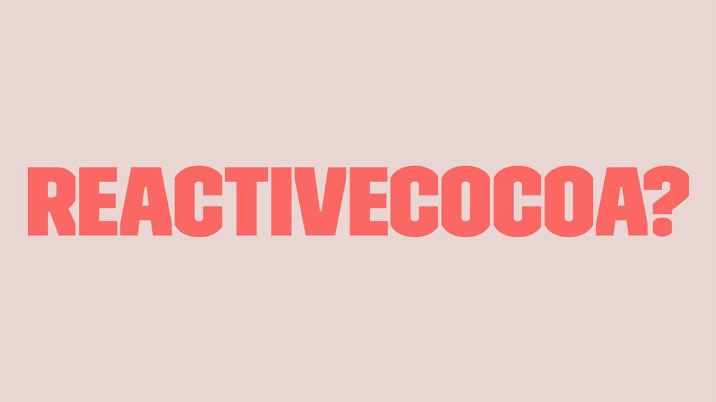 ReactiveCocoa?