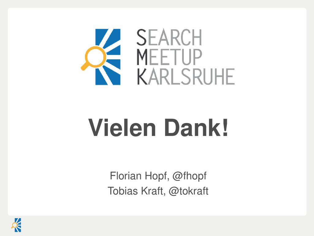 Vielen Dank! Florian Hopf, @fhopf Tobias Kraft,...