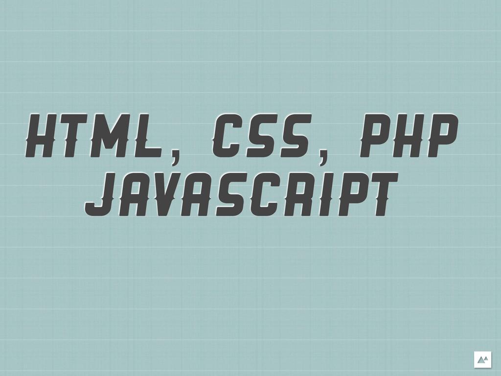 HTML, CSS, PHP JAVASCRIPT