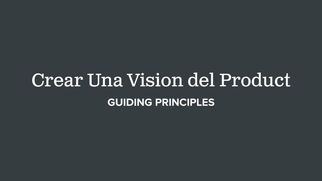 Crear Una Vision del Product GUIDING PRINCIPLES