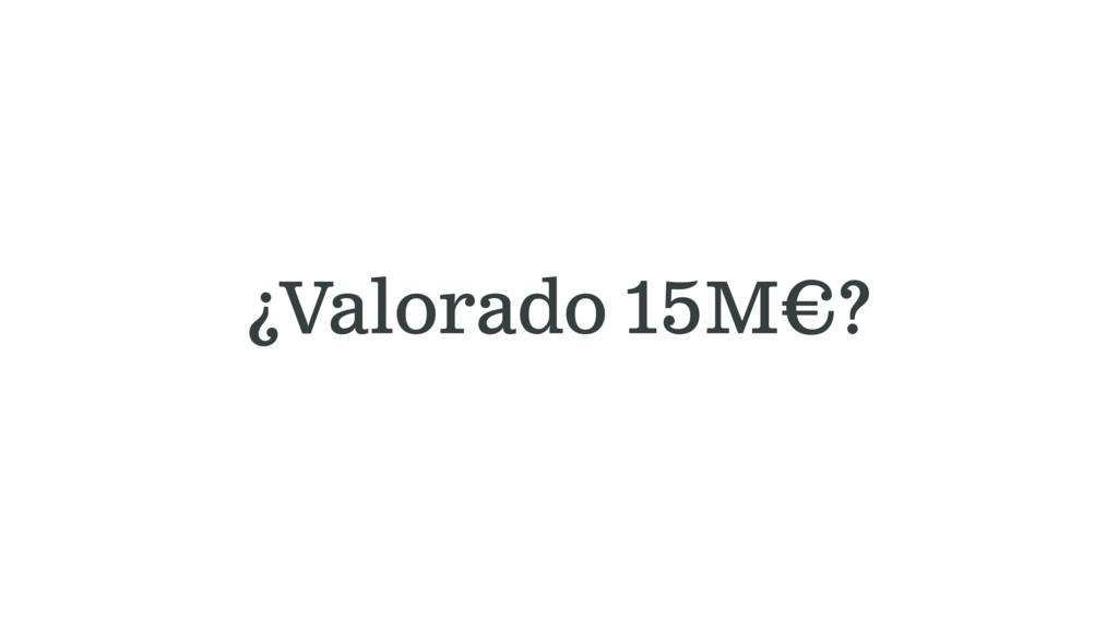 ¿Valorado 15M€?