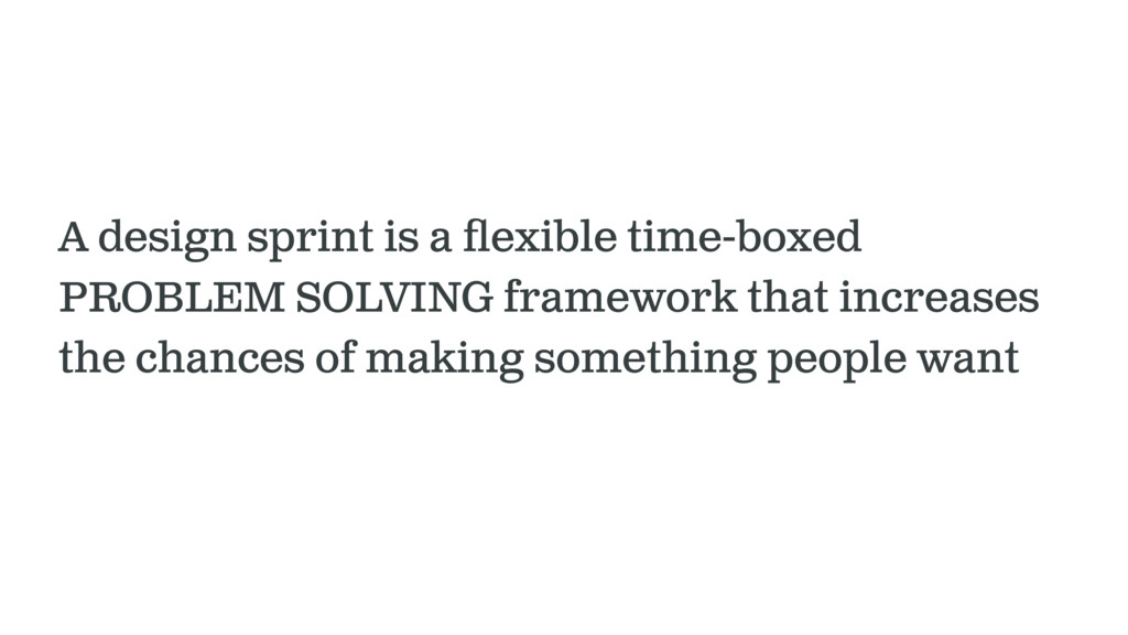 A design sprint is a flexible time-boxed PROBLEM...