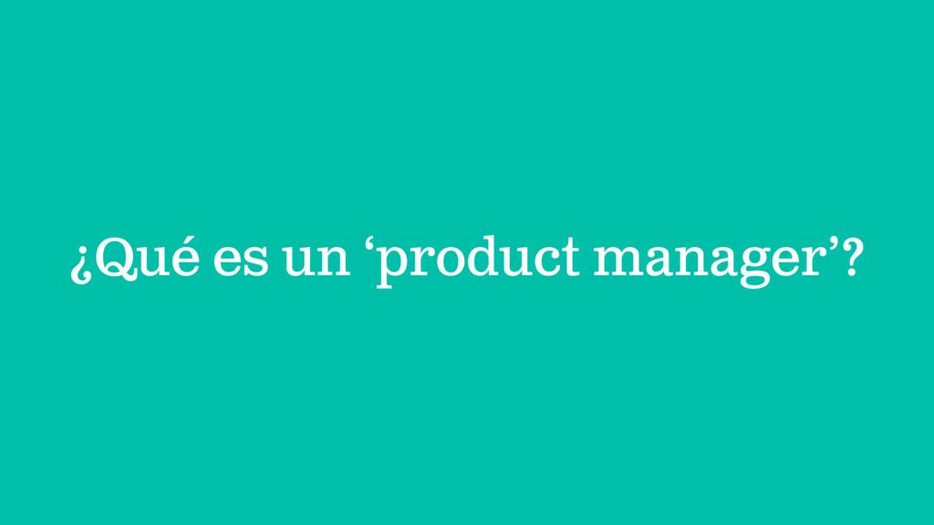 ¿Qué es un 'product manager'?
