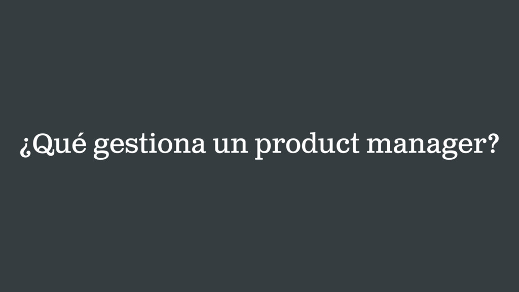 ¿Qué gestiona un product manager?
