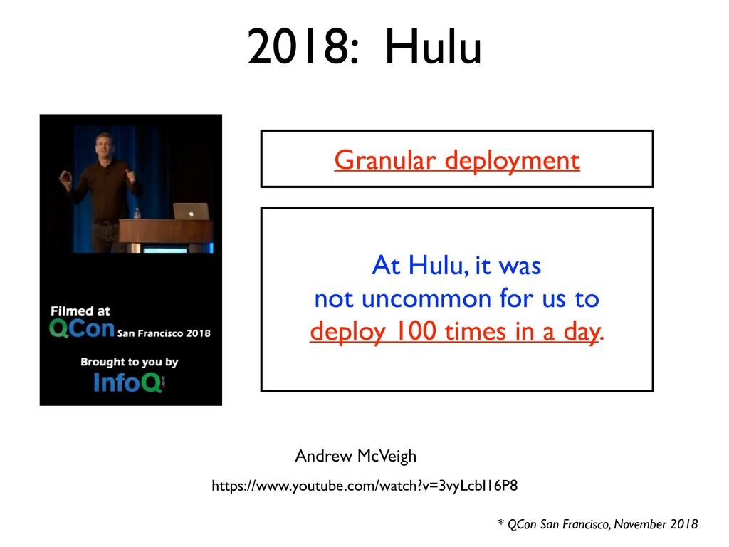 2018: Hulu * QCon San Francisco, November 2018 ...