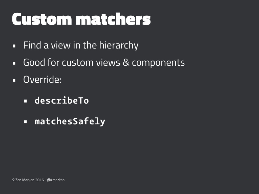Custom matchers • Find a view in the hierarchy ...