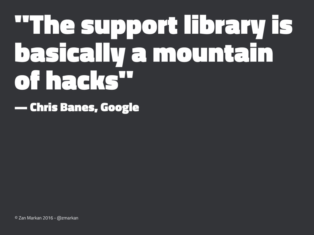"""""""The support library is basically a mountain of..."""