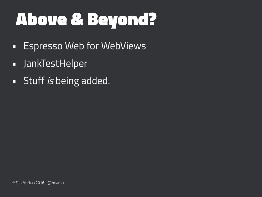 Above & Beyond? • Espresso Web for WebViews • J...