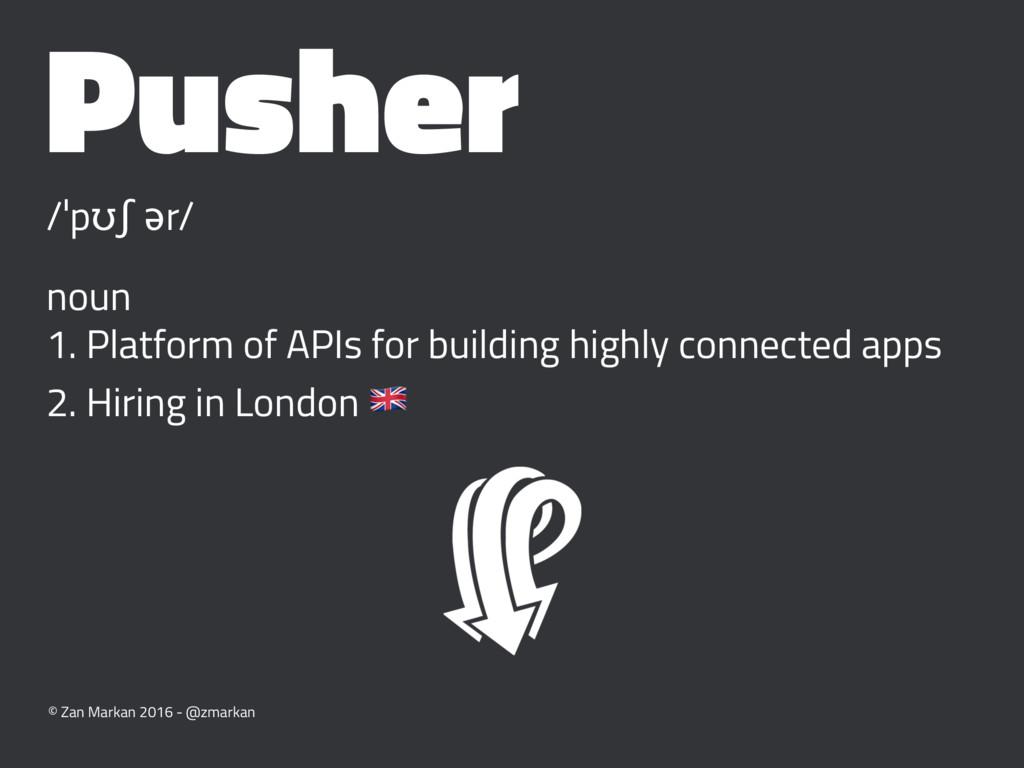 Pusher /ˈpʊʃ ər/ noun 1. Platform of APIs for b...