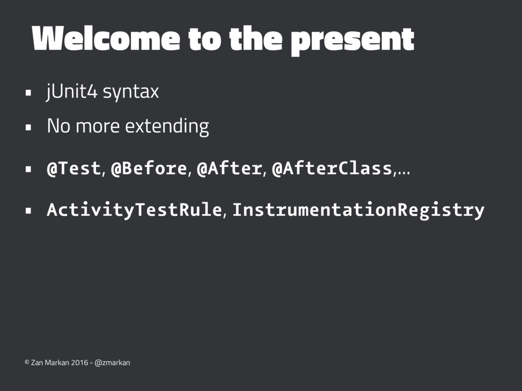 Welcome to the present • jUnit4 syntax • No mor...