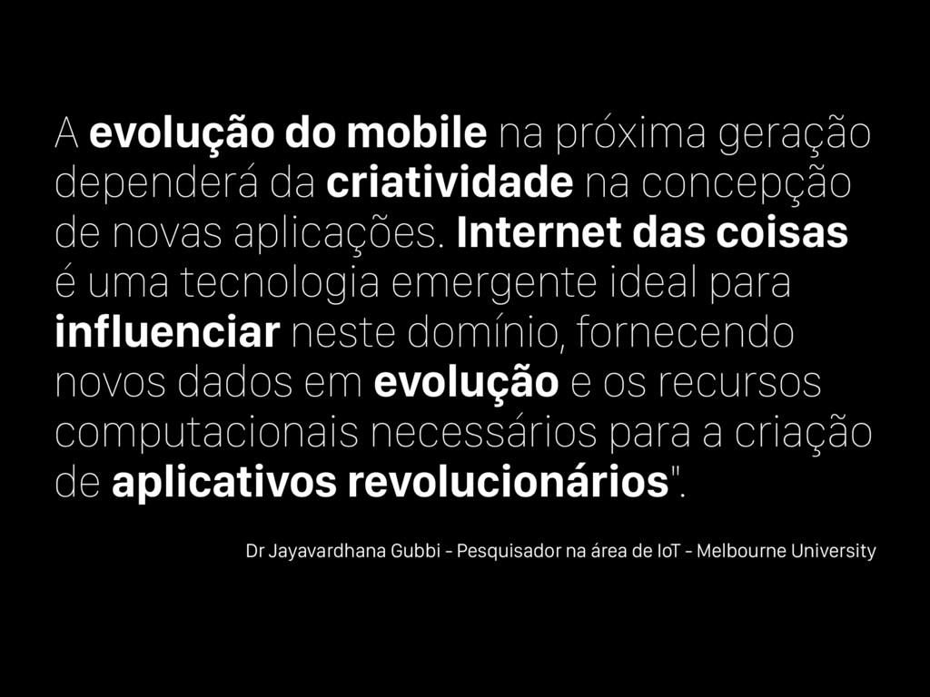 A evolução do mobile na próxima geração depende...